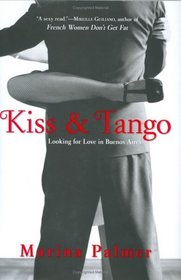 Kiss and Tango : Looking for Love in Buenos Aires