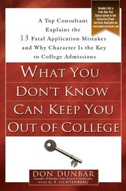 What You Don't Know Can Keep You Out of College: A Top Consultant Explains the 13 Fatal Application Mistakes and Why Character Is the Key to College Admissions