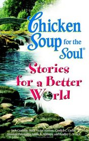 Chicken Soup Stories for a Better World : 101 Stories to Make the World a Better Place (Chicken Soup for the Soul)
