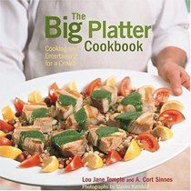 The Big Platter Cookbook : Cooking and Entertaining Family Style