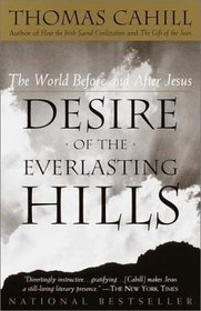 Desire of the Everlasting Hills : The World Before and After Jesus (Hinges of History)