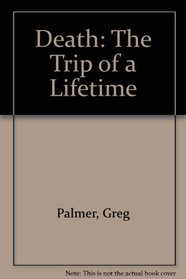 Death: The Trip of a Lifetime