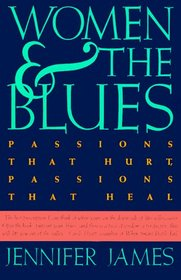 Women and the Blues : Passions That Hurt, Passions That Heal