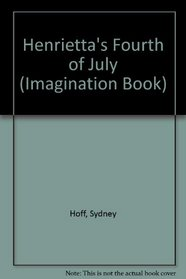 Henrietta's Fourth of July (Imagination Book.)