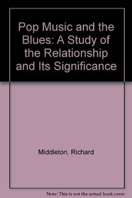 Pop Music and the Blues: A Study of the Relationship and Its Significance