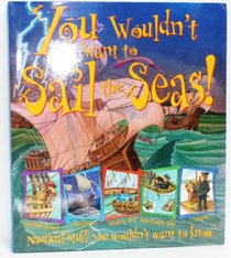You Wouldn't Want to Sail the Seas!: Nautical Stuff You Wouldn't Want to Know (You Wouldn't Want to...)