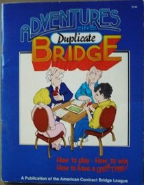 Adventures in Duplicate Bridge:  Everything You Ever Wanted to Know About Duplicate Bridge -- and quite a few things you didn't