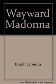 Wayward Madonna