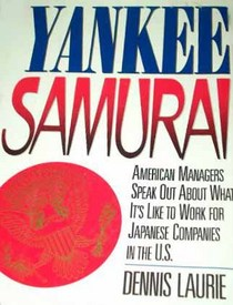Yankee Samurai: American Managers Speak Out About What It's Like to Work for Japanese Companies in the U.S.