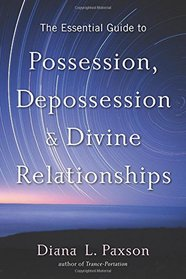 The Essential Guide to Possession, Depossession, and Divine Relationships