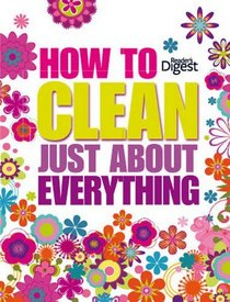 How to Clean Just About Everything (Readers Digest Concise Edition)