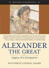 Alexander the Great: Legacy of a Conqueror (Weekend Biographies)