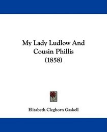 My Lady Ludlow And Cousin Phillis (1858)