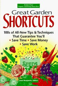 Great Garden Shortcuts: 100S of All-New Tips  Techniques That Guarantee You'll Save Time, Save Money, Save Work