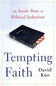 Tempting Faith: An Inside Story of Political Seduction