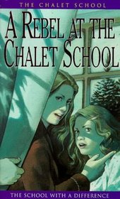 A Rebel at the Chalet School (The Chalet School Series)