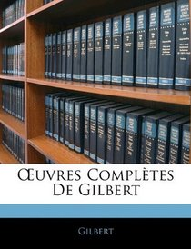 Euvres Compl�tes De Gilbert (French Edition)
