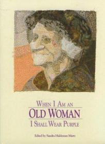 When I am an old woman I shall wear purple: An anthology of short stories and poetry