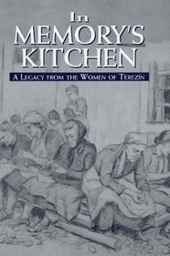 In Memory's Kitchen: A Legacy from the Women of Terezin : A Legacy from the Women of Terezin