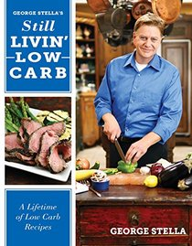 Still Livin' Low-Carb Cookbook: A Lifetime of Low-Carb Recipes