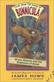 Howie Monroe and the Doghouse of Doom (Tales From the House of Bunnicula, Bk 3)