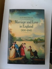 Marriage and Love in England 1300-1840