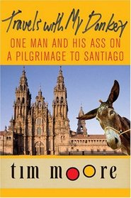 Travels with My Donkey : One Man and His Ass on a Pilgrimage to Santiago
