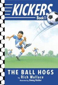 The Ball Hogs (Kickers, Bk 1)
