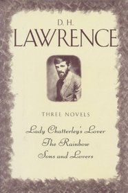 Three Complete Novels: Lady Chatterley's Lover, The Rainbow, Sons and Lovers