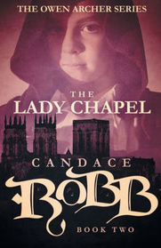 The Lady Chapel: The Owen Archer Series - Book Two