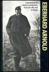 Eberhard Arnold: A Testimony to Church Community from His Life and Writings