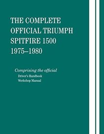 Complete Official Triumph Spitfire 1500, Model Years 1975-1980: Comprising the Official Driver's Handbook and Workshop Manual (Triumph)