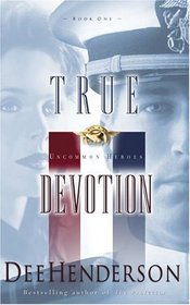 True Devotion  (Uncommon Heroes, Bk 1)  Audio