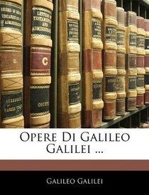 Opere Di Galileo Galilei ... (Italian Edition)