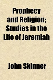 Prophecy and Religion; Studies in the Life of Jeremiah