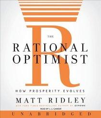 The Rational Optimist : How Prosperity Evolves (Audio CD) (Unabridged)