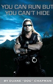 You Can Run But You Can't Hide : The Life and Times of Dog the Bounty Hunter