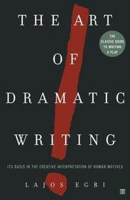 The Art Of Dramatic Writing : Its Basis in the Creative Interpretation of Human Motives