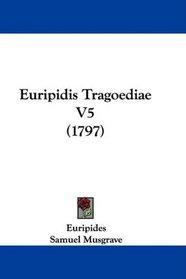 Euripidis Tragoediae V5 (1797) (Latin Edition)