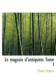 Le magasin d'antiquites  Tome I (Large Print Edition) (French Edition)