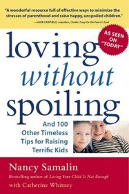 Loving without Spoiling : And 100 Other Timeless Tips for Raising Terrific Kids