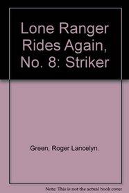 Lone Ranger Rides Again, No. 8: Striker