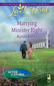 Marrying Minister Right (After the Storm, Bk 2) (Love Inspired, No 506)