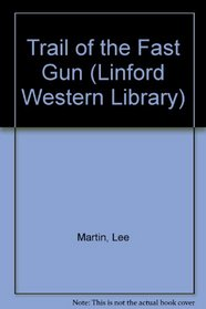 Trail of the Fast Gun (Linford Western Library)