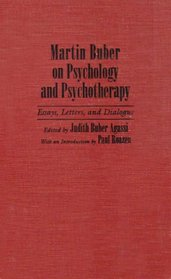 Martin Buber on Psychology and Psychotherapy: Essays, Letters and Dialogue (Martin Buber Library)
