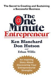 The One Minute Entrepreneur: The Secret to Creating and Sustaining a Successful Business