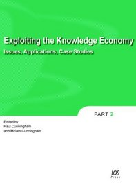 Exploiting the Knowledge Economy: Issues, Applications and Case Studies, Volume 3 Information and Communication Technologies and the Knowledge Economy