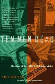 Ten Men Dead: The Story of the 1981 Irish Hunger Strike