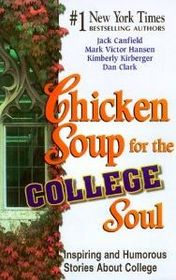 Chicken Soup for the College Soul : Inspiring and Humorous Stories for College Students (Chicken Soup for the Soul)