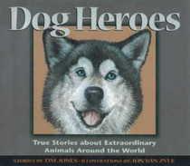 Dog Heroes: True Stories About Extraordinary Animals Around the World